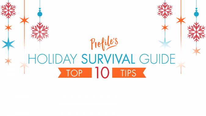 Profile's Top 10 Tips For Surviving The Holidays